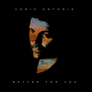 Chris Antonik Better for You